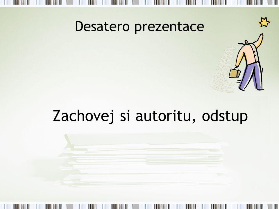 Desatero prezentace Zachovej si autoritu, odstup