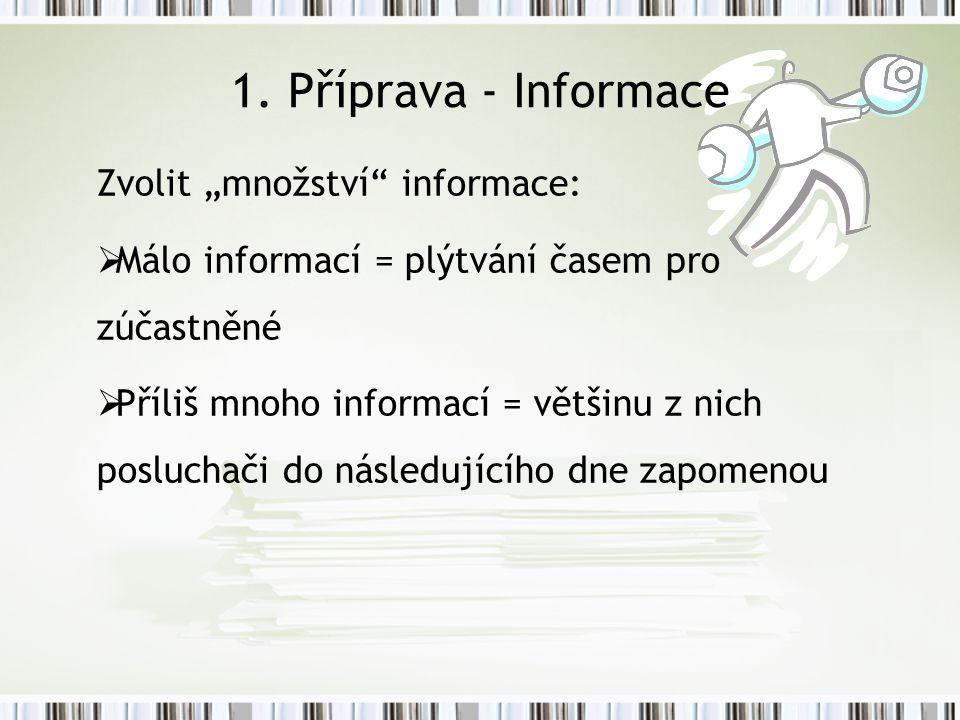"""1. Příprava - Informace Zvolit """"množství"""" informace:  Málo informací = plýtvání časem pro zúčastněné  Příliš mnoho informací = většinu z nich posluc"""