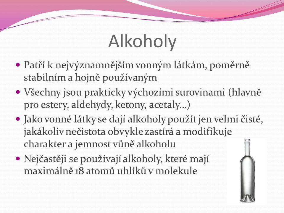 Alkoholy Patří k nejvýznamnějším vonným látkám, poměrně stabilním a hojně používaným Všechny jsou prakticky výchozími surovinami (hlavně pro estery, a