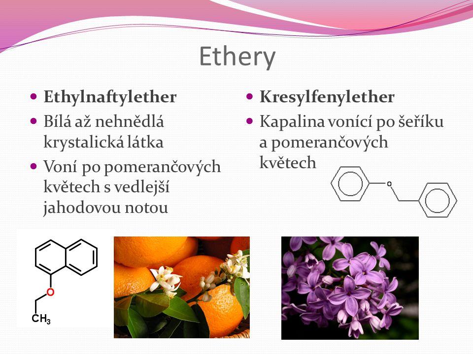 Ethery Ethylnaftylether Bílá až nehnědlá krystalická látka Voní po pomerančových květech s vedlejší jahodovou notou Kresylfenylether Kapalina vonící p