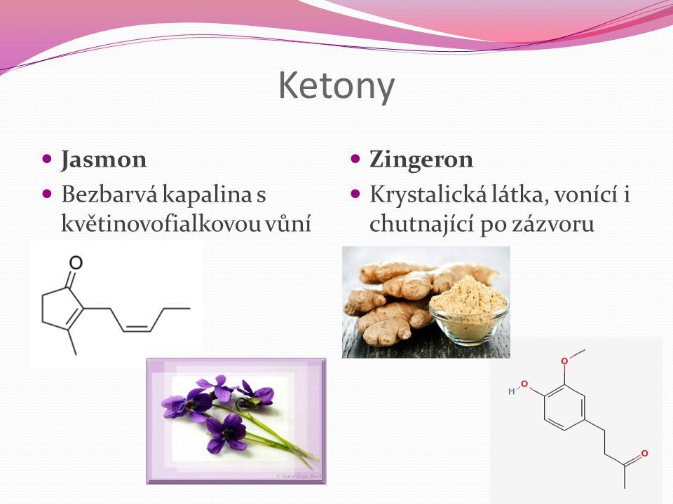 Ketony Jasmon Bezbarvá kapalina s květinovofialkovou vůní Zingeron Krystalická látka, vonící i chutnající po zázvoru