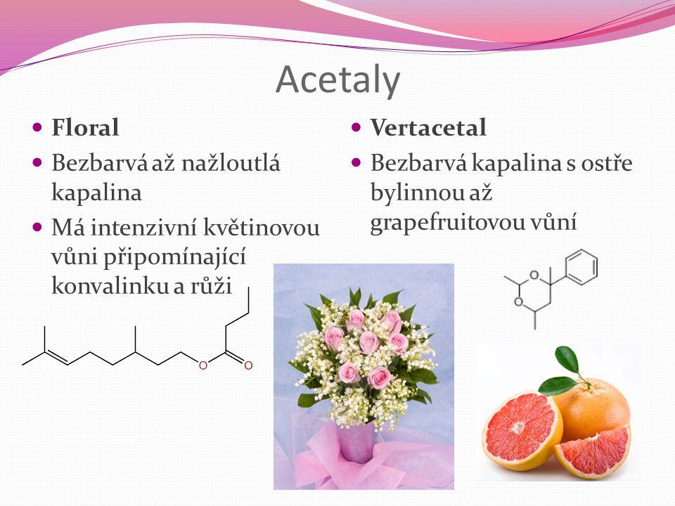 Acetaly Floral Bezbarvá až nažloutlá kapalina Má intenzivní květinovou vůni připomínající konvalinku a růži Vertacetal Bezbarvá kapalina s ostře bylin