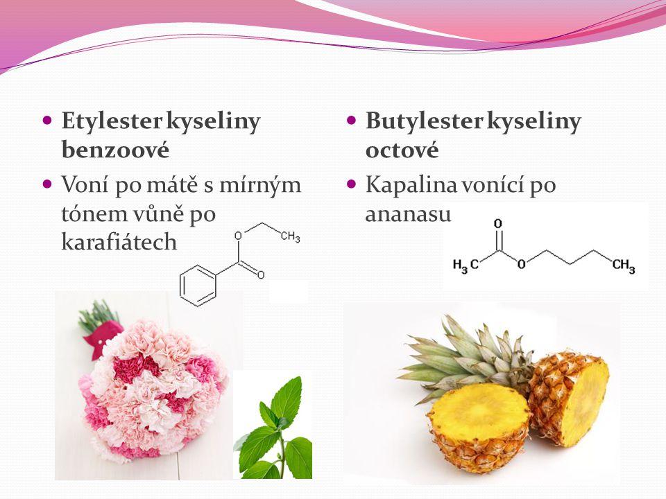 Etylester kyseliny benzoové Voní po mátě s mírným tónem vůně po karafiátech Butylester kyseliny octové Kapalina vonící po ananasu