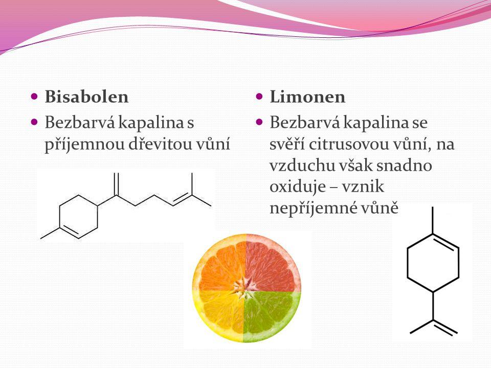 Bisabolen Bezbarvá kapalina s příjemnou dřevitou vůní Limonen Bezbarvá kapalina se svěří citrusovou vůní, na vzduchu však snadno oxiduje – vznik nepří