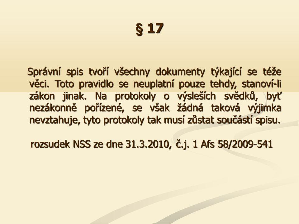 § 17 Správní spis tvoří všechny dokumenty týkající se téže věci. Toto pravidlo se neuplatní pouze tehdy, stanoví-li zákon jinak. Na protokoly o výsleš