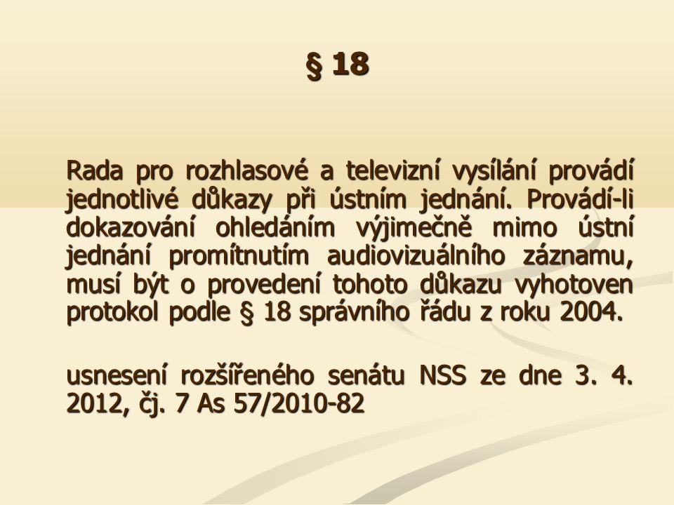 § 18 Rada pro rozhlasové a televizní vysílání provádí jednotlivé důkazy při ústním jednání. Provádí-li dokazování ohledáním výjimečně mimo ústní jedná