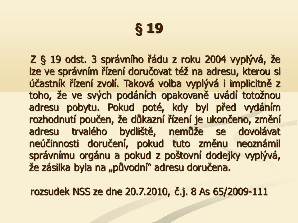 § 19 Z § 19 odst. 3 správního řádu z roku 2004 vyplývá, že lze ve správním řízení doručovat též na adresu, kterou si účastník řízení zvolí. Taková vol