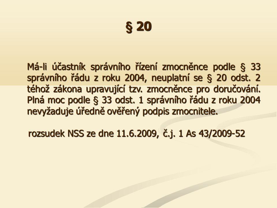 § 20 Má-li účastník správního řízení zmocněnce podle § 33 správního řádu z roku 2004, neuplatní se § 20 odst. 2 téhož zákona upravující tzv. zmocněnce
