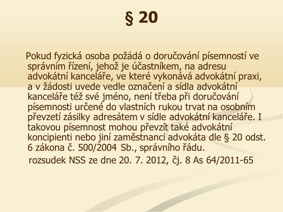 § 20 Pokud fyzická osoba požádá o doručování písemností ve správním řízení, jehož je účastníkem, na adresu advokátní kanceláře, ve které vykonává advo