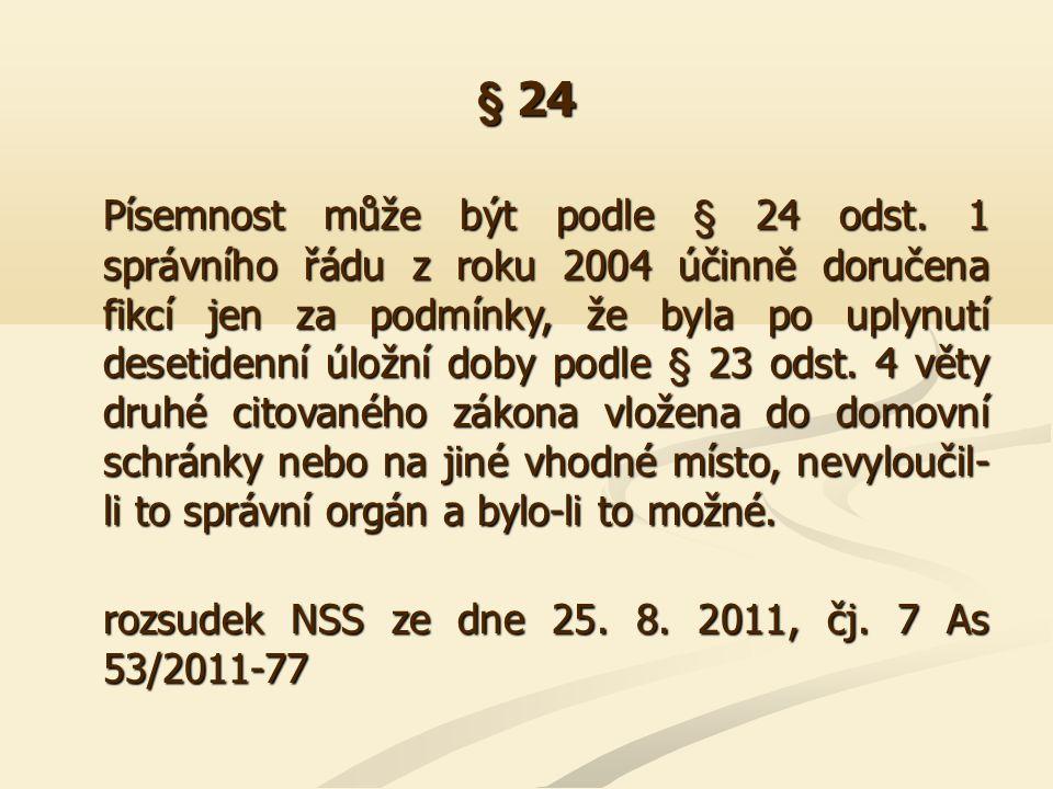 § 24 Písemnost může být podle § 24 odst. 1 správního řádu z roku 2004 účinně doručena fikcí jen za podmínky, že byla po uplynutí desetidenní úložní do