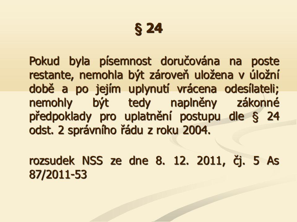§ 24 Pokud byla písemnost doručována na poste restante, nemohla být zároveň uložena v úložní době a po jejím uplynutí vrácena odesílateli; nemohly být
