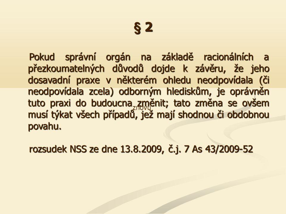 § 2 Pokud správní orgán na základě racionálních a přezkoumatelných důvodů dojde k závěru, že jeho dosavadní praxe v některém ohledu neodpovídala (či n