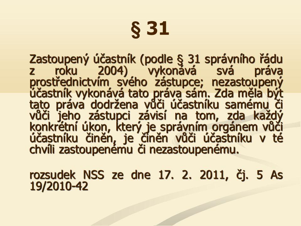 § 31 Zastoupený účastník (podle § 31 správního řádu z roku 2004) vykonává svá práva prostřednictvím svého zástupce; nezastoupený účastník vykonává tat