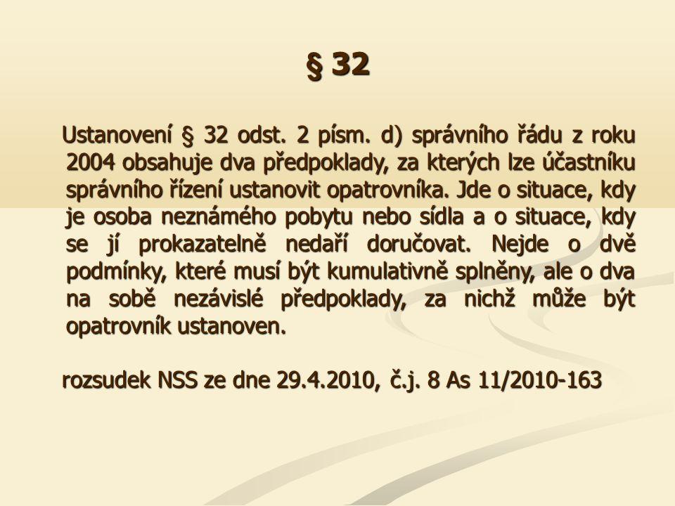 § 32 Ustanovení § 32 odst. 2 písm. d) správního řádu z roku 2004 obsahuje dva předpoklady, za kterých lze účastníku správního řízení ustanovit opatrov