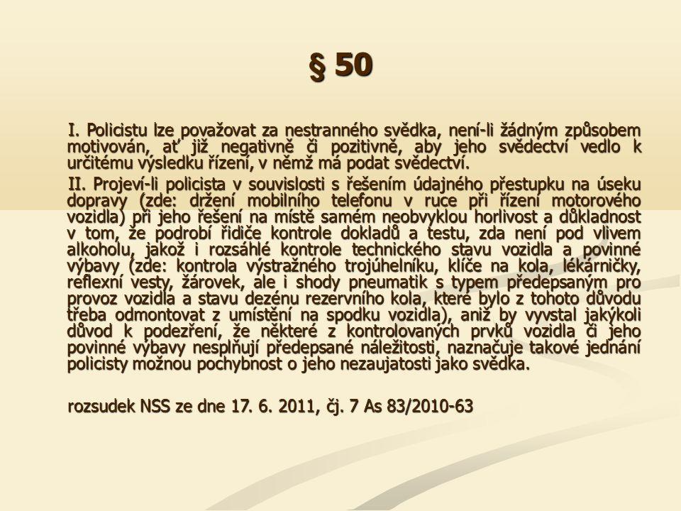 § 50 I. Policistu lze považovat za nestranného svědka, není-li žádným způsobem motivován, ať již negativně či pozitivně, aby jeho svědectví vedlo k ur