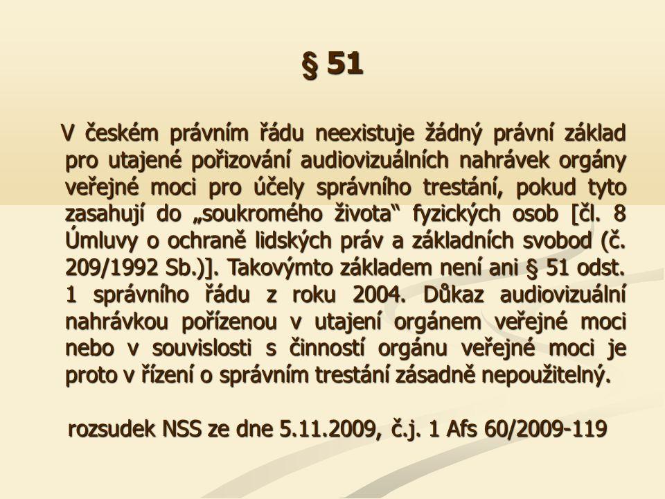 § 51 V českém právním řádu neexistuje žádný právní základ pro utajené pořizování audiovizuálních nahrávek orgány veřejné moci pro účely správního tres