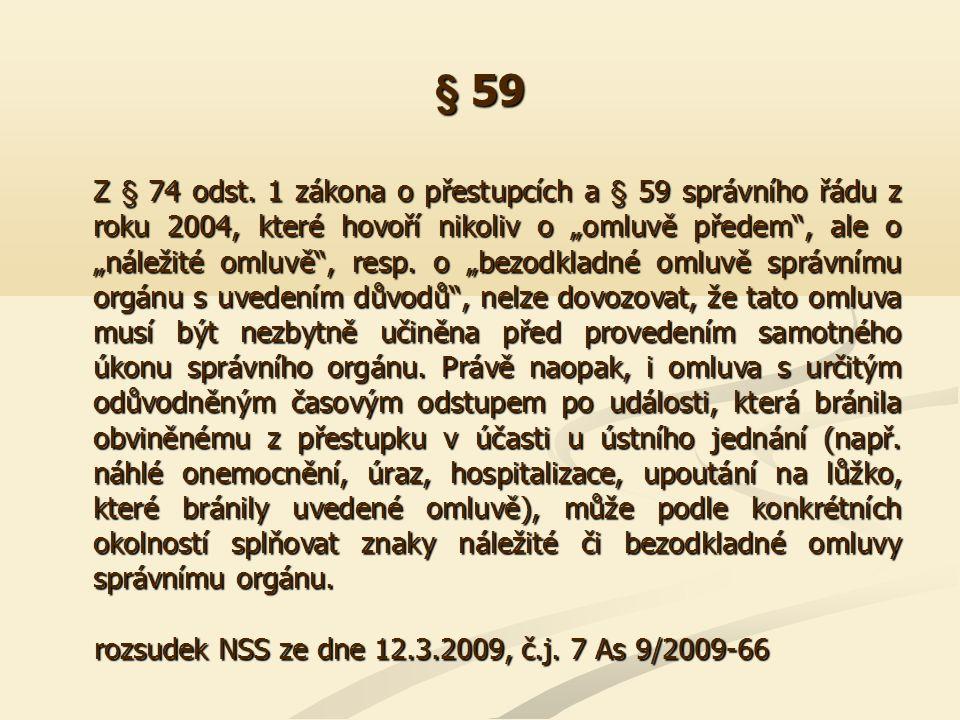 """§ 59 Z § 74 odst. 1 zákona o přestupcích a § 59 správního řádu z roku 2004, které hovoří nikoliv o """"omluvě předem"""", ale o """"náležité omluvě"""", resp. o """""""