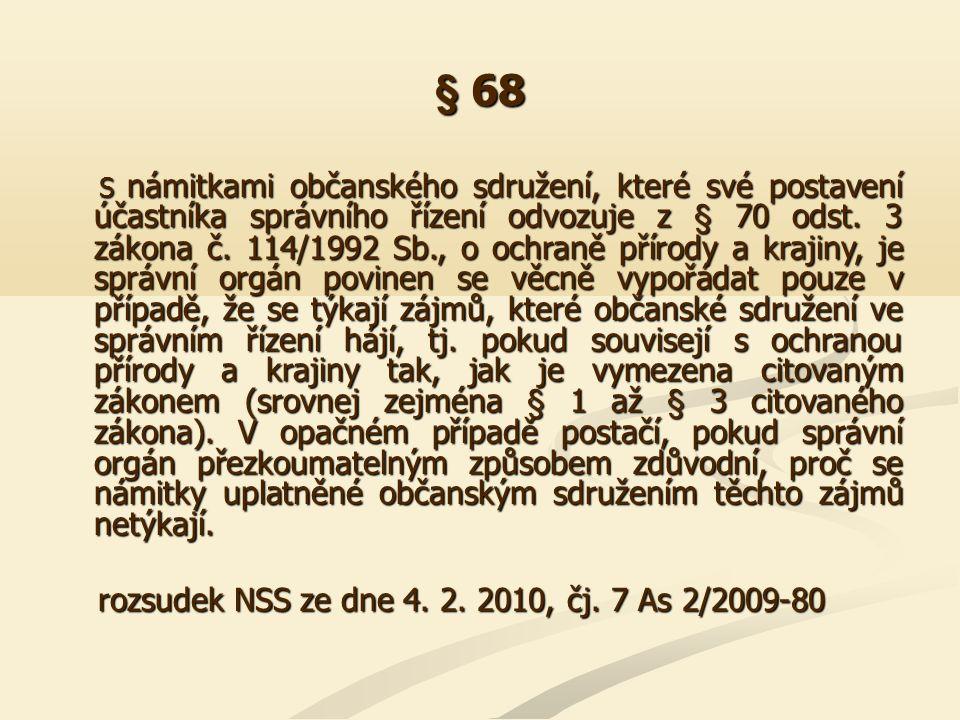 § 68 S námitkami občanského sdružení, které své postavení účastníka správního řízení odvozuje z § 70 odst. 3 zákona č. 114/1992 Sb., o ochraně přírody