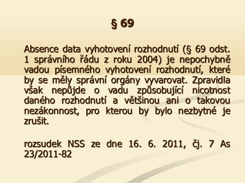 § 69 Absence data vyhotovení rozhodnutí (§ 69 odst. 1 správního řádu z roku 2004) je nepochybně vadou písemného vyhotovení rozhodnutí, které by se měl