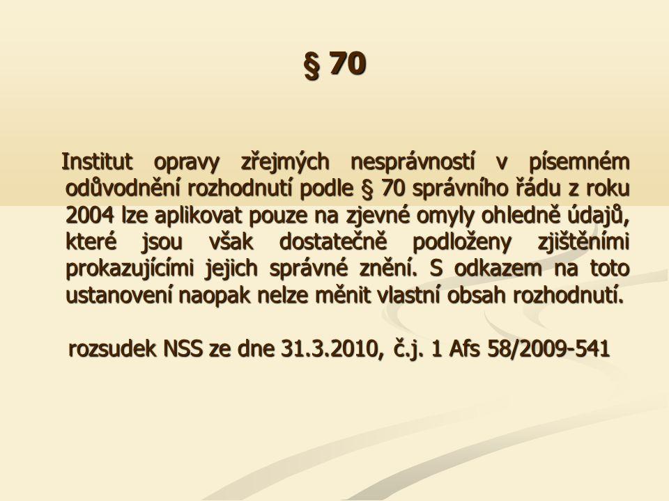 § 70 Institut opravy zřejmých nesprávností v písemném odůvodnění rozhodnutí podle § 70 správního řádu z roku 2004 lze aplikovat pouze na zjevné omyly