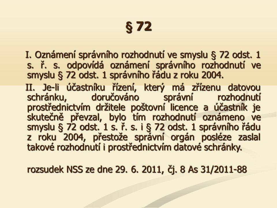 § 72 I. Oznámení správního rozhodnutí ve smyslu § 72 odst. 1 s. ř. s. odpovídá oznámení správního rozhodnutí ve smyslu § 72 odst. 1 správního řádu z r