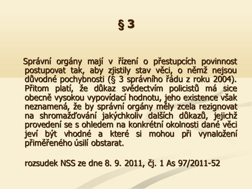 § 3 Správní orgány mají v řízení o přestupcích povinnost postupovat tak, aby zjistily stav věci, o němž nejsou důvodné pochybnosti (§ 3 správního řádu