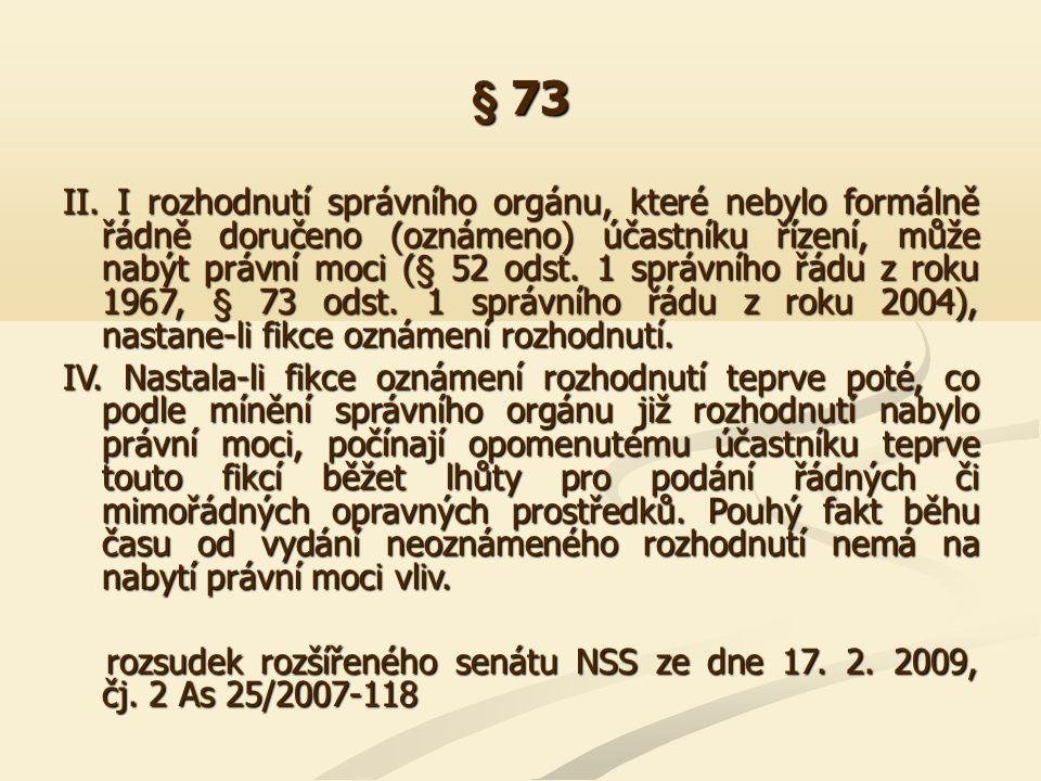 § 73 II. I rozhodnutí správního orgánu, které nebylo formálně řádně doručeno (oznámeno) účastníku řízení, může nabýt právní moci (§ 52 odst. 1 správní