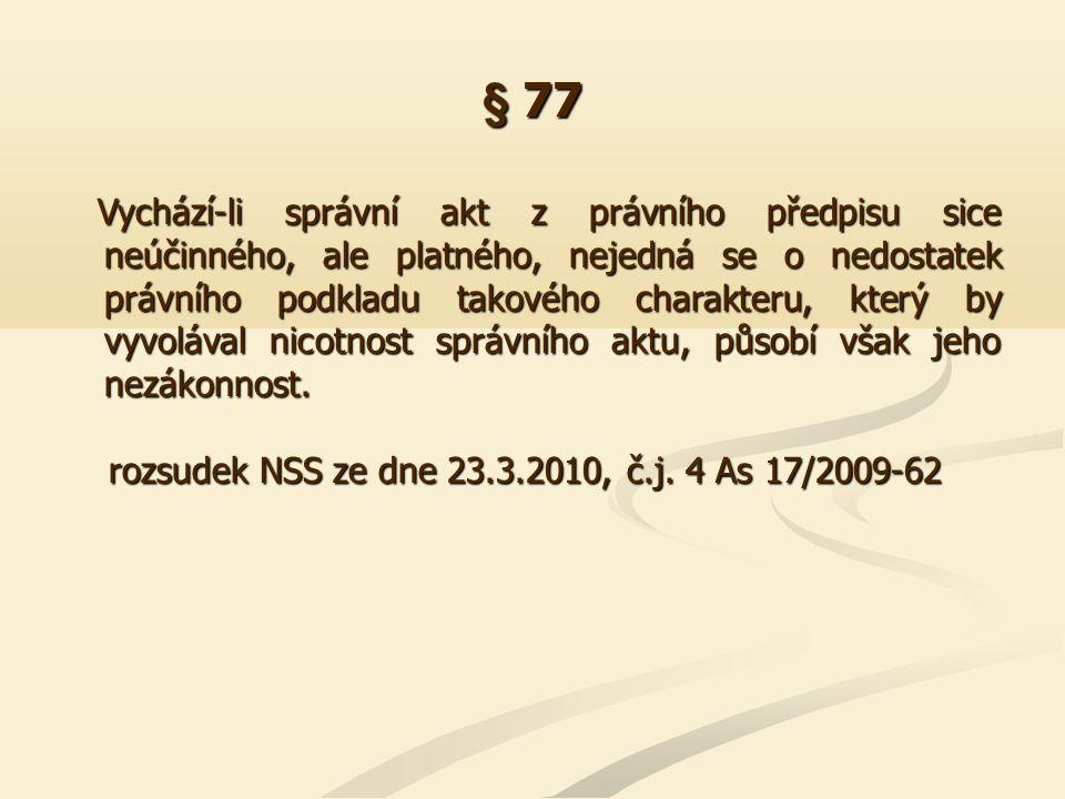 § 77 Vychází-li správní akt z právního předpisu sice neúčinného, ale platného, nejedná se o nedostatek právního podkladu takového charakteru, který by
