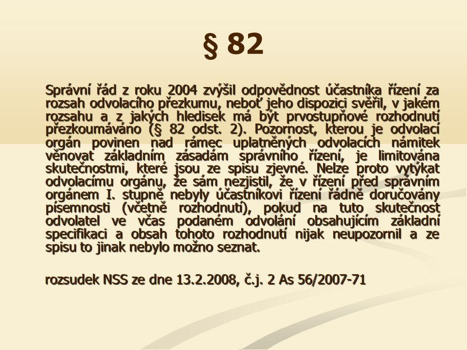 § 82 Správní řád z roku 2004 zvýšil odpovědnost účastníka řízení za rozsah odvolacího přezkumu, neboť jeho dispozici svěřil, v jakém rozsahu a z jakýc