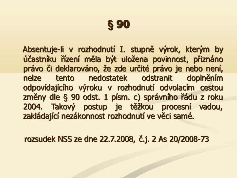 § 90 Absentuje-li v rozhodnutí I. stupně výrok, kterým by účastníku řízení měla být uložena povinnost, přiznáno právo či deklarováno, že zde určité pr