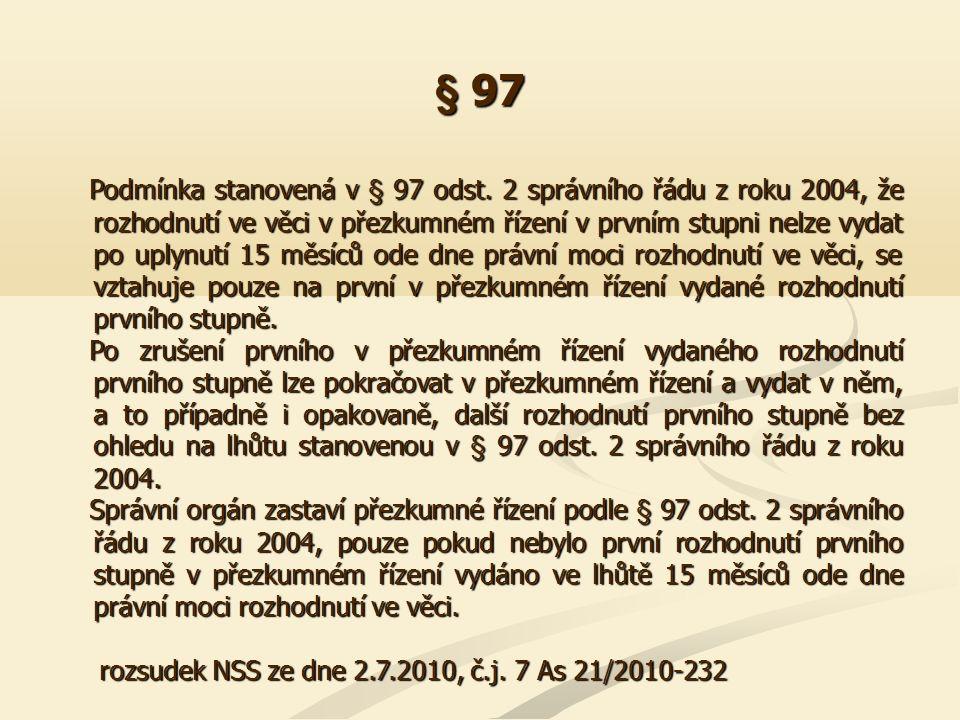 § 97 Podmínka stanovená v § 97 odst. 2 správního řádu z roku 2004, že rozhodnutí ve věci v přezkumném řízení v prvním stupni nelze vydat po uplynutí 1