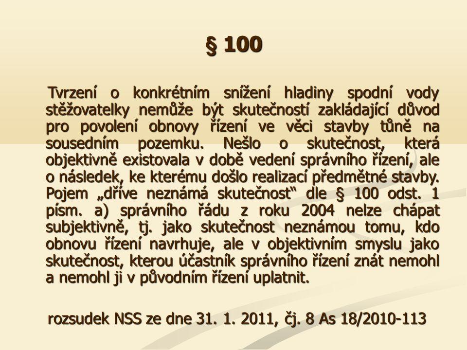 § 100 Tvrzení o konkrétním snížení hladiny spodní vody stěžovatelky nemůže být skutečností zakládající důvod pro povolení obnovy řízení ve věci stavby