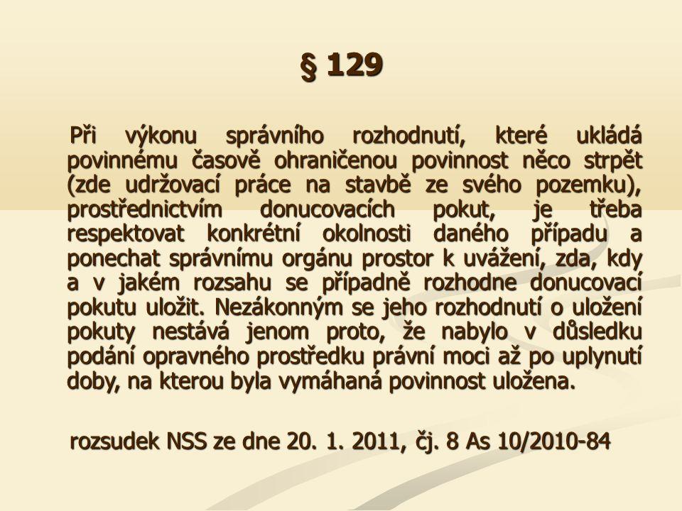 § 129 Při výkonu správního rozhodnutí, které ukládá povinnému časově ohraničenou povinnost něco strpět (zde udržovací práce na stavbě ze svého pozemku