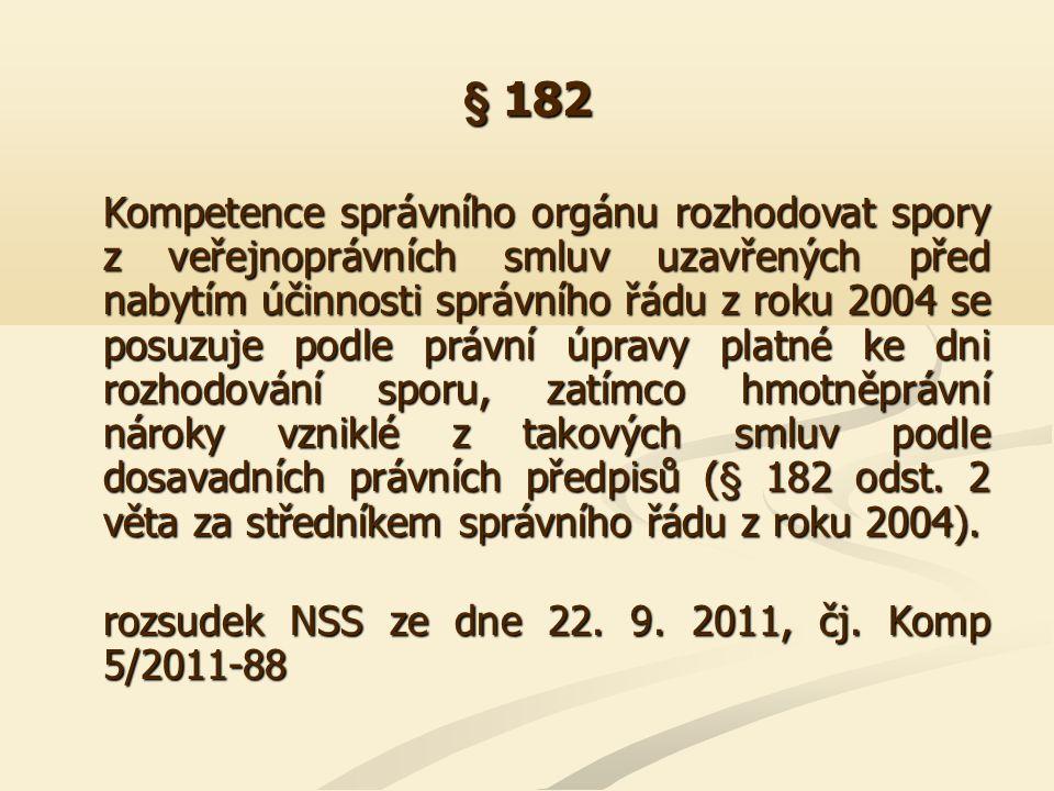 § 182 Kompetence správního orgánu rozhodovat spory z veřejnoprávních smluv uzavřených před nabytím účinnosti správního řádu z roku 2004 se posuzuje po