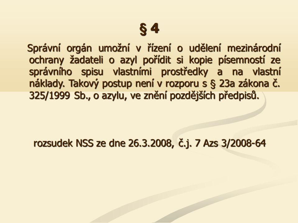 § 4 Správní orgán umožní v řízení o udělení mezinárodní ochrany žadateli o azyl pořídit si kopie písemností ze správního spisu vlastními prostředky a