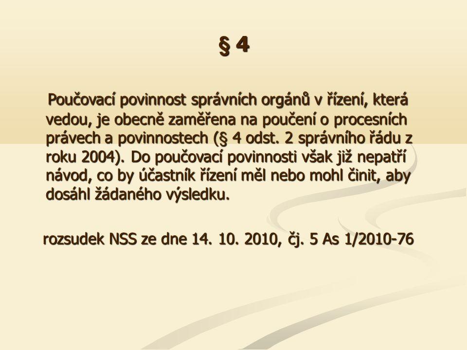 § 4 Poučovací povinnost správních orgánů v řízení, která vedou, je obecně zaměřena na poučení o procesních právech a povinnostech (§ 4 odst. 2 správní