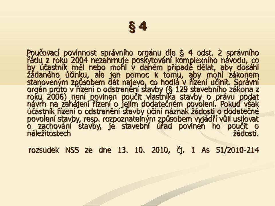 § 4 Poučovací povinnost správního orgánu dle § 4 odst. 2 správního řádu z roku 2004 nezahrnuje poskytování komplexního návodu, co by účastník měl nebo