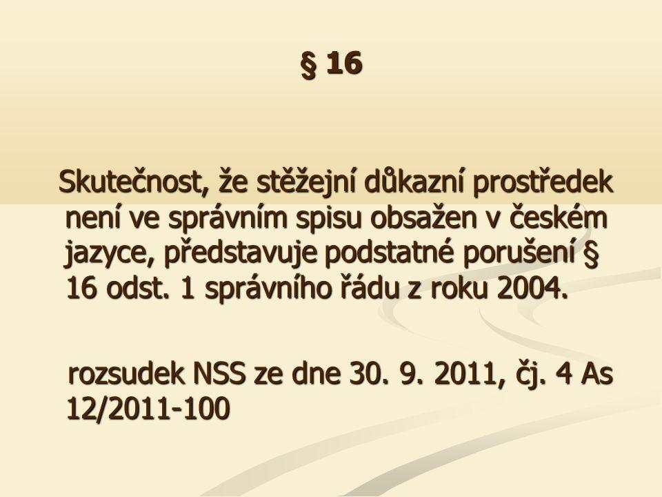 § 16 Skutečnost, že stěžejní důkazní prostředek není ve správním spisu obsažen v českém jazyce, představuje podstatné porušení § 16 odst. 1 správního