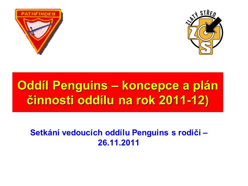 Oddíl Penguins – koncepce a plán činnosti oddílu na rok 2011-12) Setkání vedoucích oddílu Penguins s rodiči – 26.11.2011