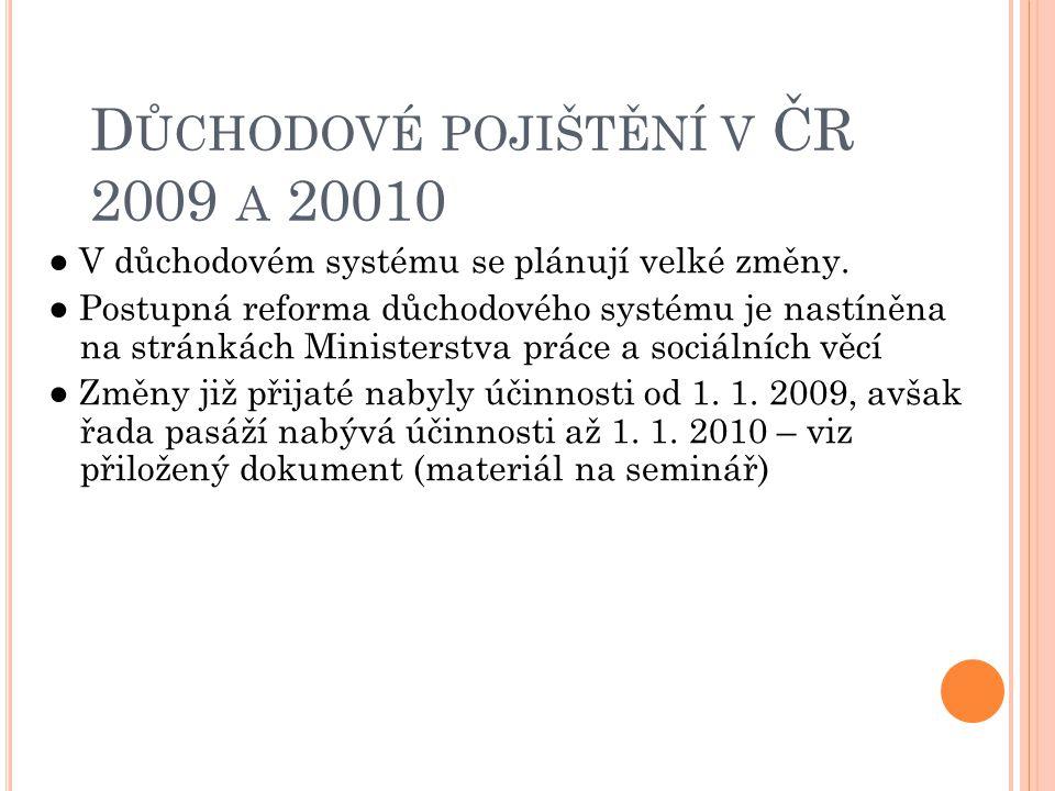D ŮCHODOVÉ POJIŠTĚNÍ V ČR 2009 A 20010 ● V důchodovém systému se plánují velké změny. ● Postupná reforma důchodového systému je nastíněna na stránkách