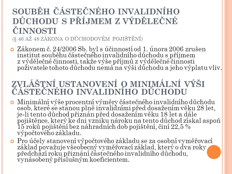 SOUBĚH ČÁSTEČNÉHO INVALIDNÍHO DŮCHODU S PŘÍJMEM Z VÝDĚLEČNÉ ČINNOSTI (§ 46 AŽ 48 ZÁKONA O DŮCHODOVÉM POJIŠTĚNÍ) Zákonem č. 24/2006 Sb. byl s účinností