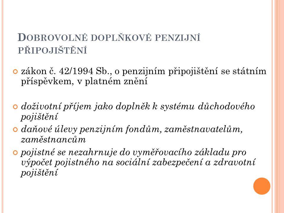 D OBROVOLNÉ DOPLŇKOVÉ PENZIJNÍ PŘIPOJIŠTĚNÍ zákon č. 42/1994 Sb., o penzijním připojištění se státním příspěvkem, v platném znění doživotní příjem jak