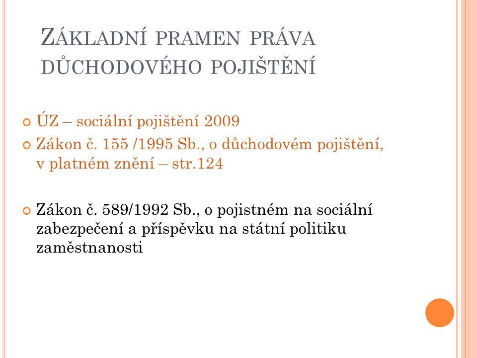 Z ÁKLADNÍ PRAMEN PRÁVA DŮCHODOVÉHO POJIŠTĚNÍ ÚZ – sociální pojištění 2009 Zákon č. 155 /1995 Sb., o důchodovém pojištění, v platném znění – str.124 Zá