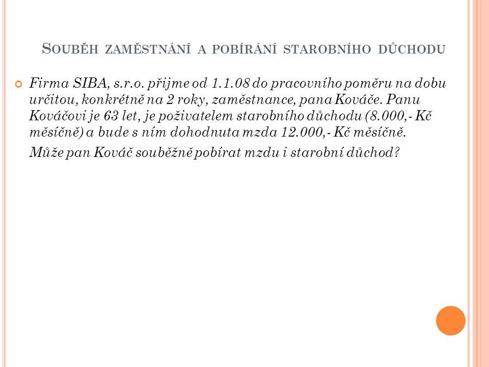 S OUBĚH ZAMĚSTNÁNÍ A POBÍRÁNÍ STAROBNÍHO DŮCHODU Firma SIBA, s.r.o. přijme od 1.1.08 do pracovního poměru na dobu určitou, konkrétně na 2 roky, zaměst