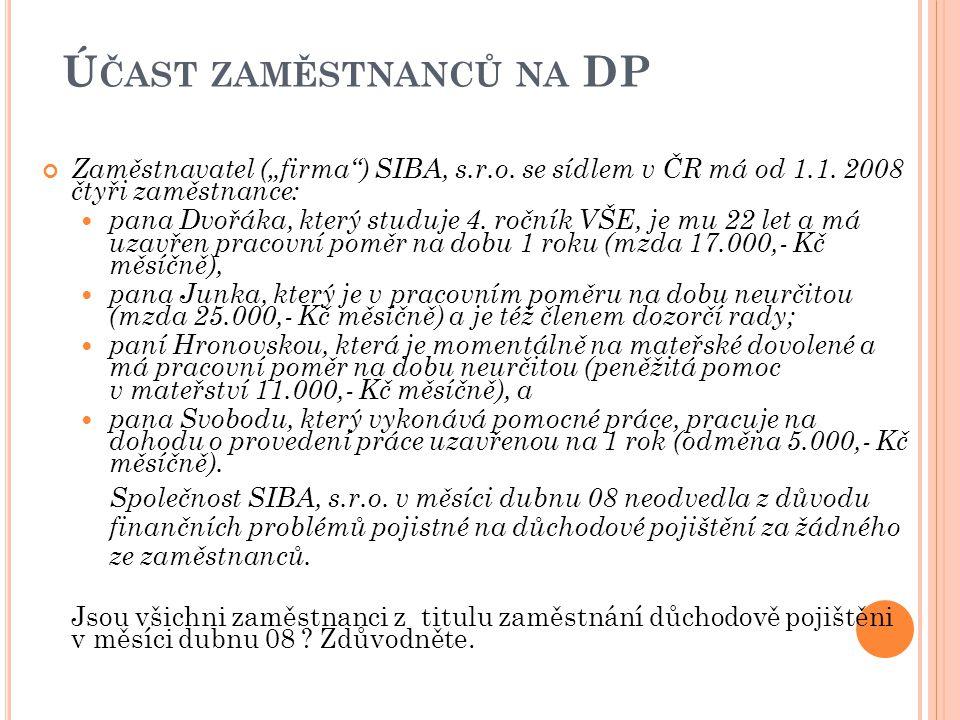 """Ú ČAST ZAMĚSTNANCŮ NA DP Zaměstnavatel (""""firma"""") SIBA, s.r.o. se sídlem v ČR má od 1.1. 2008 čtyři zaměstnance: pana Dvořáka, který studuje 4. ročník"""