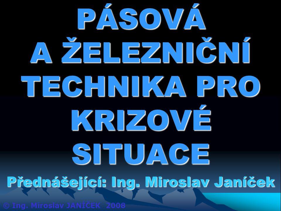 PÁSOVÁ A ŽELEZNIČNÍ TECHNIKA PRO KRIZOVÉ SITUACE Přednášející: Ing.