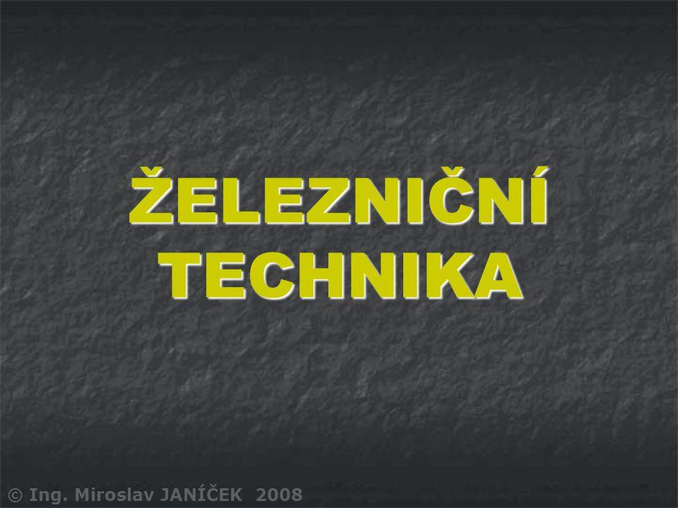 ŽELEZNIČNÍ TECHNIKA © Ing. Miroslav JANÍČEK 2008