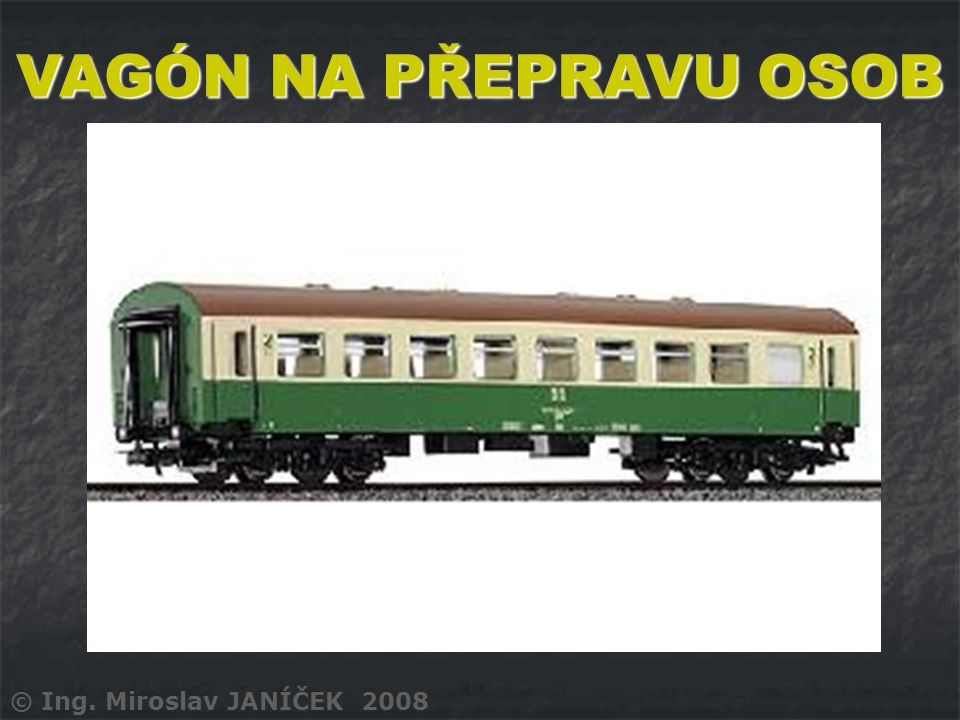 © Ing. Miroslav JANÍČEK 2008 VAGÓN NA PŘEPRAVU OSOB