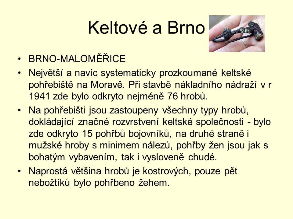 Keltové a Brno BRNO-MALOMĚŘICE Největší a navíc systematicky prozkoumané keltské pohřebiště na Moravě. Při stavbě nákladního nádraží v r 1941 zde bylo