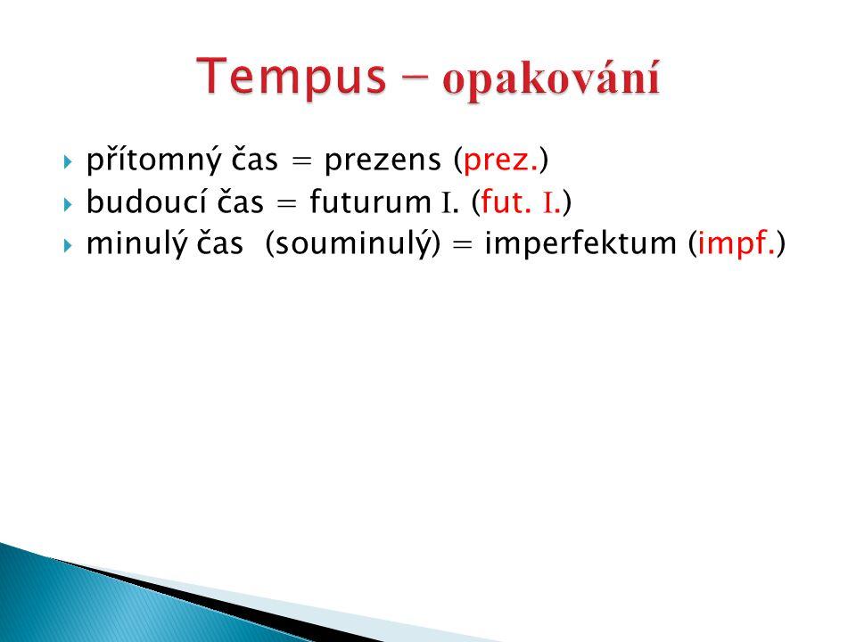  přítomný čas = prezens (prez.)  budoucí čas = futurum I.
